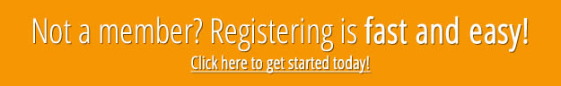 Not a member? Registering is fast and easy! Click here to get started today!